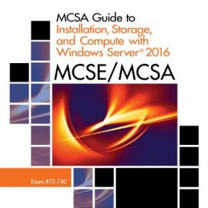 Solution Manual for MCSA Guide to Installation, Storage, and Compute with Microsoft Windows Server 2016, Exam 70-740 1E Tomsho