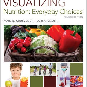 Test Bank for Visualizing Nutrition: Everyday Choices 4E Grosvenor