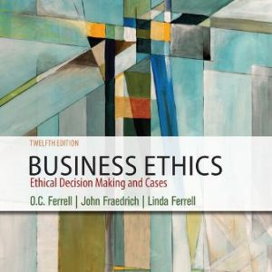 Test bank for Business Ethics: Ethical Decision Making and Cases 12E Ferrell